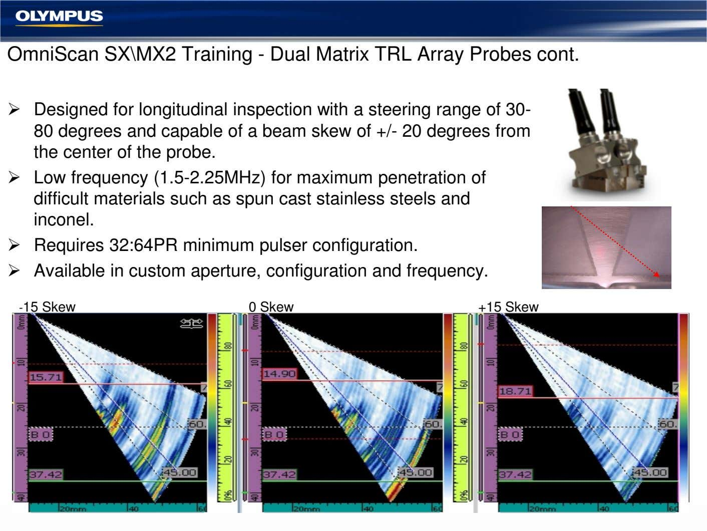 OmniScan SX\MX2 Training - Dual Matrix TRL Array Probes cont. Designed for longitudinal inspection with