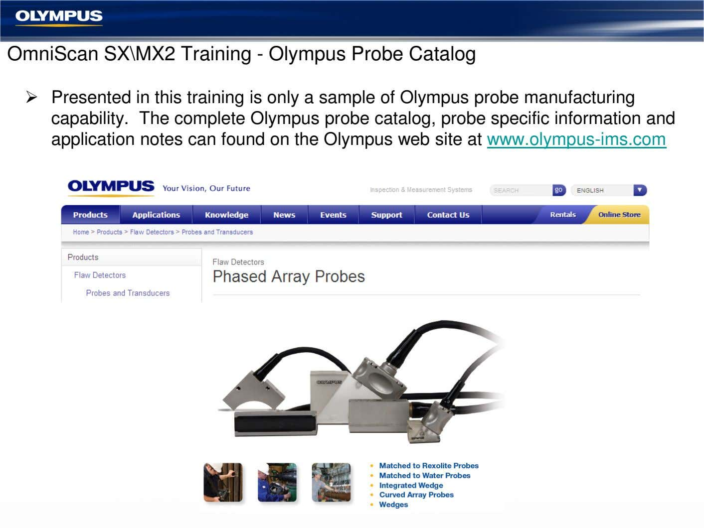 OmniScan SX\MX2 Training - Olympus Probe Catalog Presented in this training is only a sample