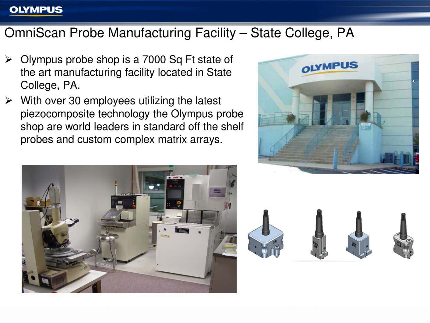 OmniScan Probe Manufacturing Facility – State College, PA Olympus probe shop is a 7000 Sq