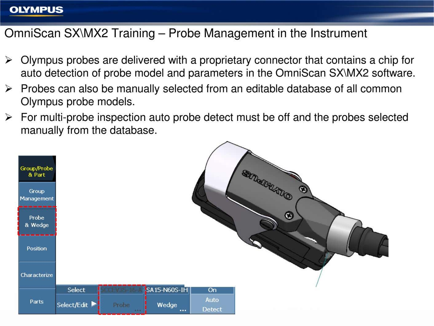 OmniScan SX\MX2 Training – Probe Management in the Instrument Olympus probes are delivered with a