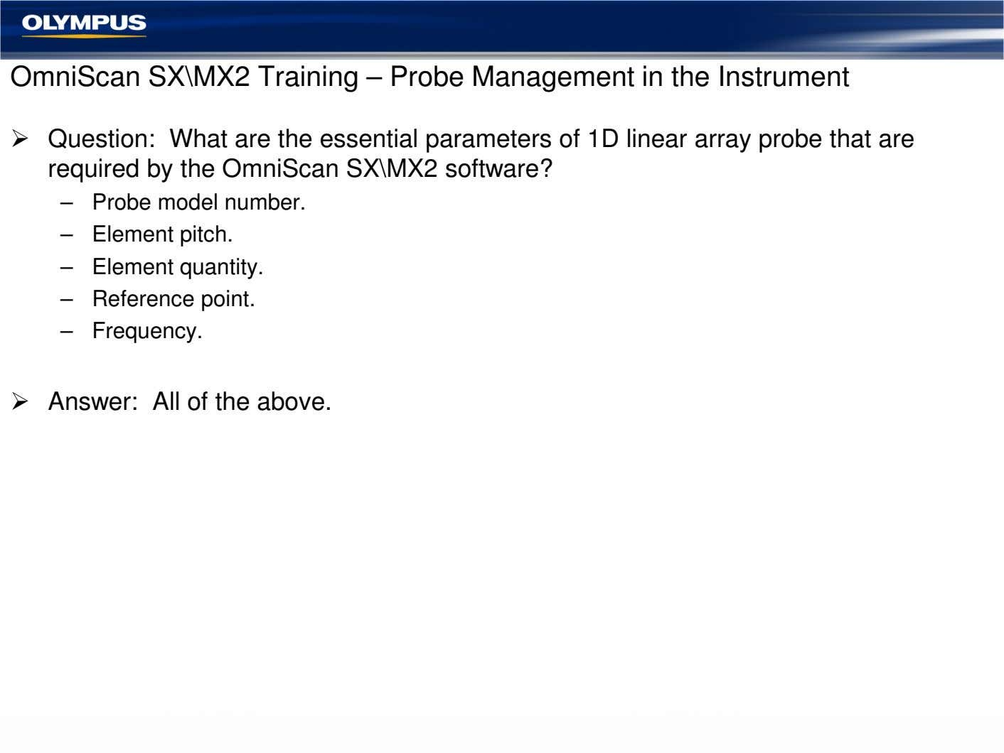 OmniScan SX\MX2 Training – Probe Management in the Instrument Question: What are the essential parameters