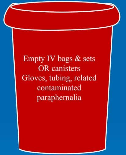 Empty IV bags & sets OR canisters Gloves, tubing, related contaminated paraphernalia