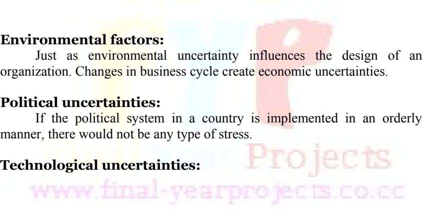 Environmental factors: Just as environmental uncertainty influences the design of an organization. Changes in business cycle