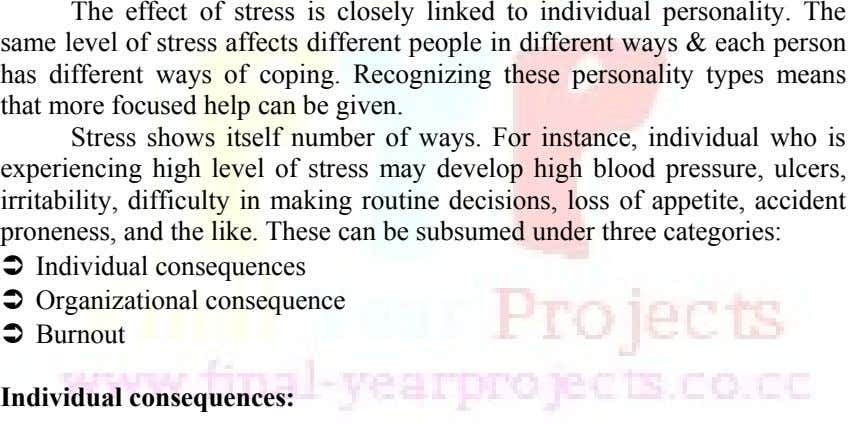 The effect of stress is closely linked to individual personality. The same level of stress affects