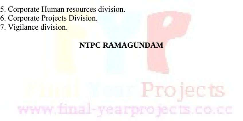 5. Corporate Human resources division. 6. Corporate Projects Division. 7. Vigilance division. NTPC RAMAGUNDAM