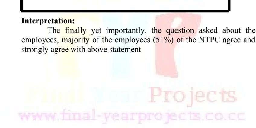 Interpretation: The finally yet importantly, the question asked about the employees, majority of the employees (51%)