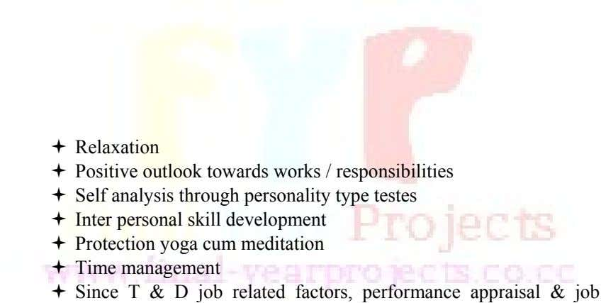  Relaxation  Positive outlook towards works / responsibilities  Self analysis through personality type testes