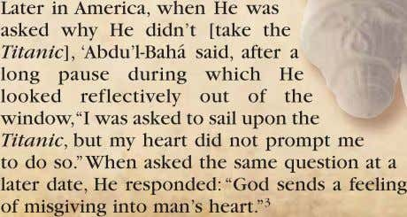 Later in America, when He was asked why He didn't [take the Titanic], 'Abdu'l-Bahá said,