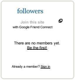 followers Jointhissite withGoogleFriendConnect Therearenomembersyet. Bethefirst! Alreadyamember?Signin