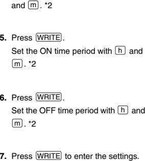 and m . *2 5. Press WRITE . Set the ON time period with h