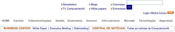 Blogs Newsletters Colunistas White papers TV Computerworld Entrevistas OK Login | Minha Conta | HOME