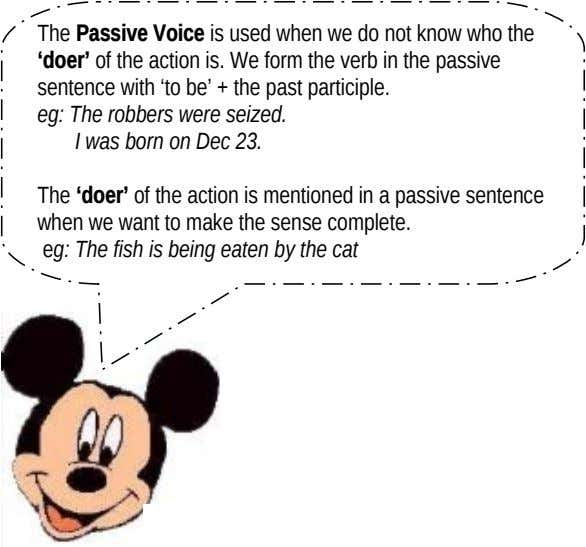 The Passive Voice is used when we do not know who the 'doer' of the action