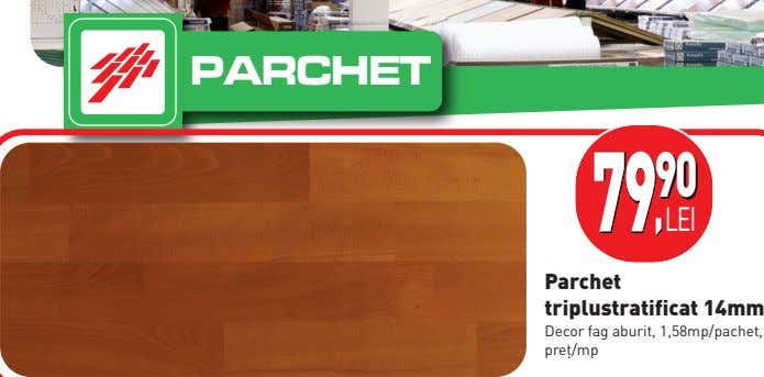 PARCHET 90 79LEI , Parchet triplustratificat 14mm Decor fag aburit, 1,58mp/pachet, pre]/mp