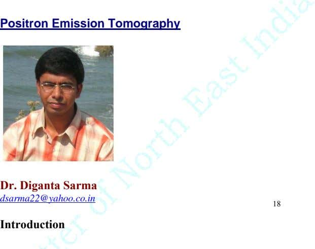Positron Emission Tomography Dr. Diganta Sarma dsarma22@yahoo.co.in 18 Introduction