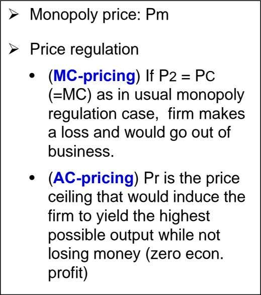  Monopoly price: Pm  Price regulation • (MC-pricing) If P2 = PC (=MC) as