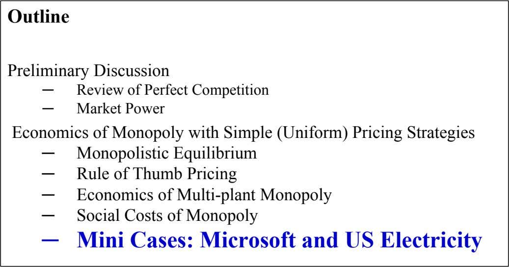 Outline Preliminary Discussion ─ Review of Perfect Competition ─ Market Power Economics of Monopoly with