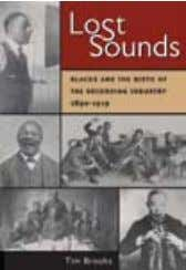 mUsIC alSo of inTereST lost Sounds Blacks and the Birth of the Recording Industry, 1890-1919 TIm