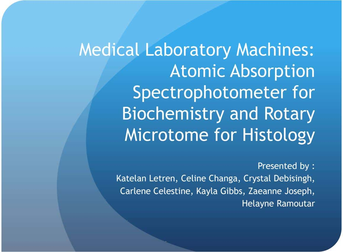Medical Laboratory Machines: Atomic Absorption Spectrophotometer for Biochemistry and Rotary Microtome for Histology Presented by :