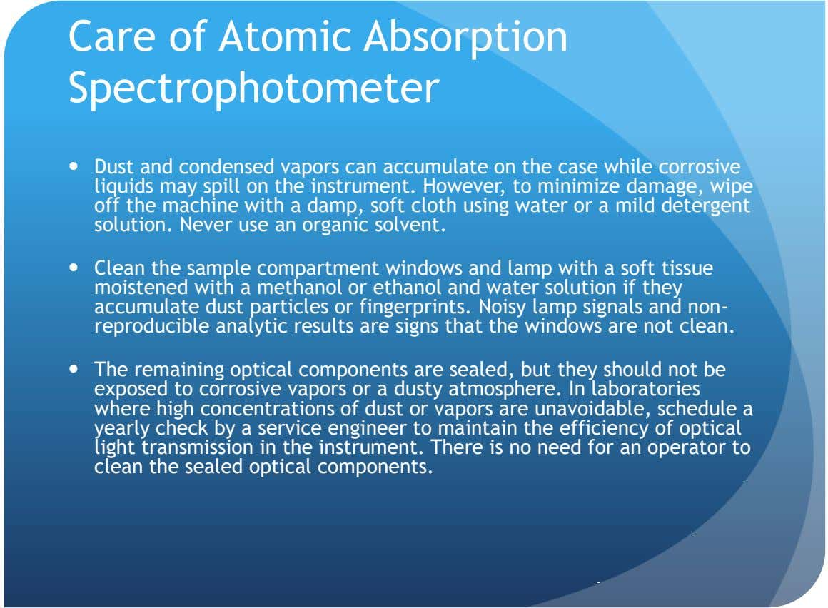 Care of Atomic Absorption Spectrophotometer  Dust and condensed vapors can accumulate on the case while