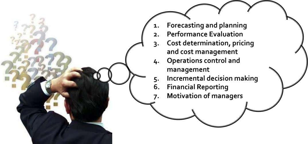 1. Forecasting and planning 2. Performance Evaluation 3. Cost determination, pricing and cost management 4. Operations