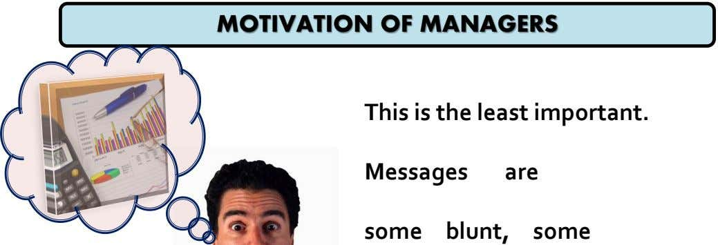 MOTIVATION OF MANAGERS This is the least important. Messages are some blunt, some