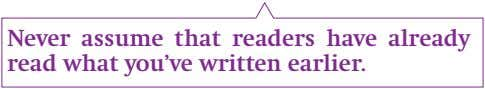 Never assume that readers have already read what you've written earlier.