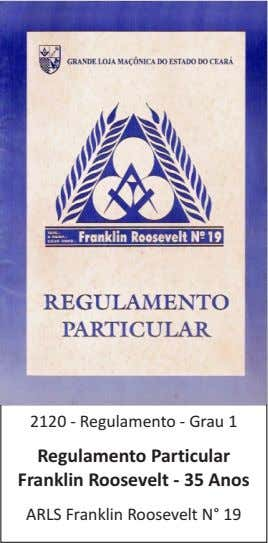 2120 - Regulamento - Grau 1 Regulamento Particular Franklin Roosevelt - 35 Anos ARLS Franklin