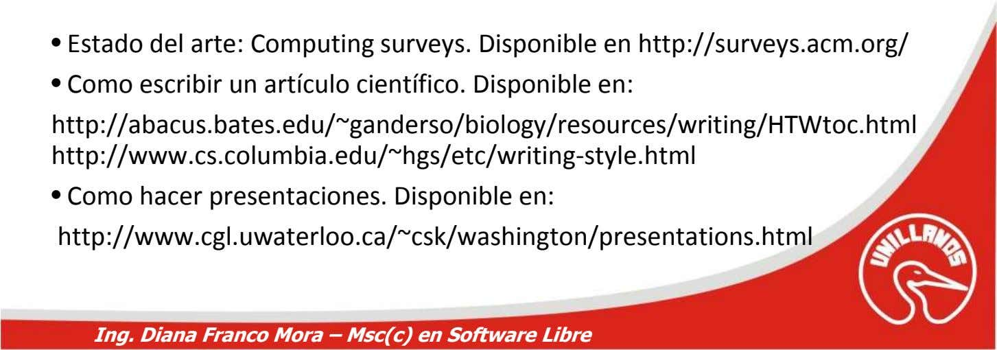 • Estado del arte: Computing surveys. Disponible en http://surveys.acm.org/ • Como escribir un artículo científico.