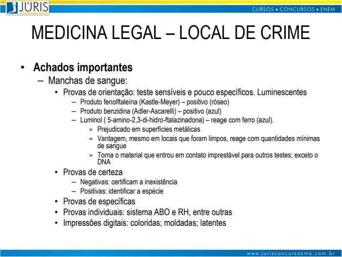 MEDICINA LEGAL – LOCAL DE CRIME • Achados importantes – Manchas de sangue: • Provas