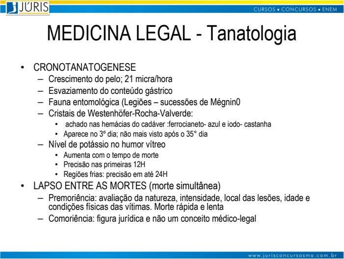 MEDICINA LEGAL - Tanatologia • CRONOTANATOGENESE – Crescimento do pelo; 21 micra/hora – Esvaziamento do