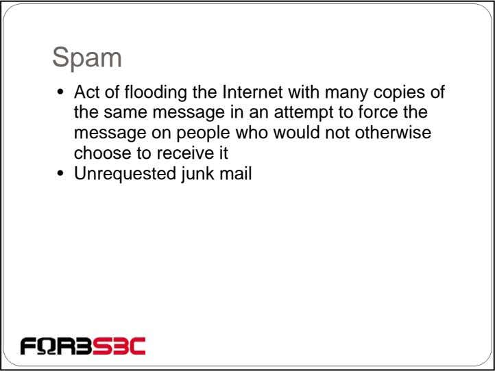 Spam • Act of flooding the Internet with many copies of the same message in