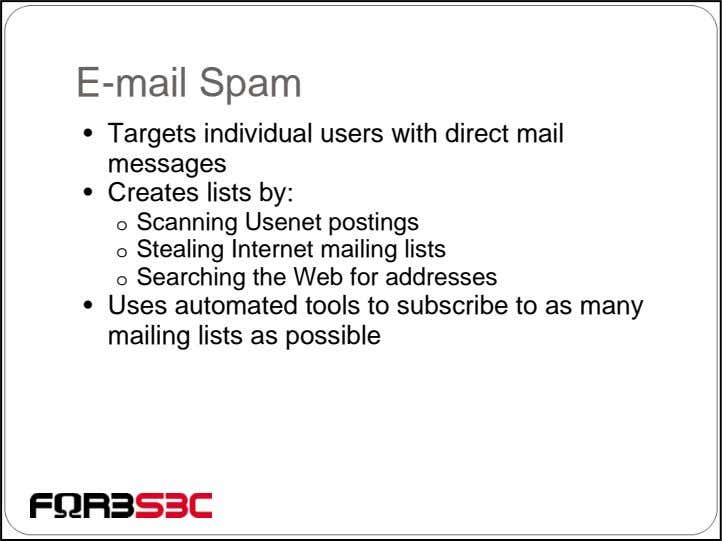E-mail Spam • Targets individual users with direct mail messages • Creates lists by: o