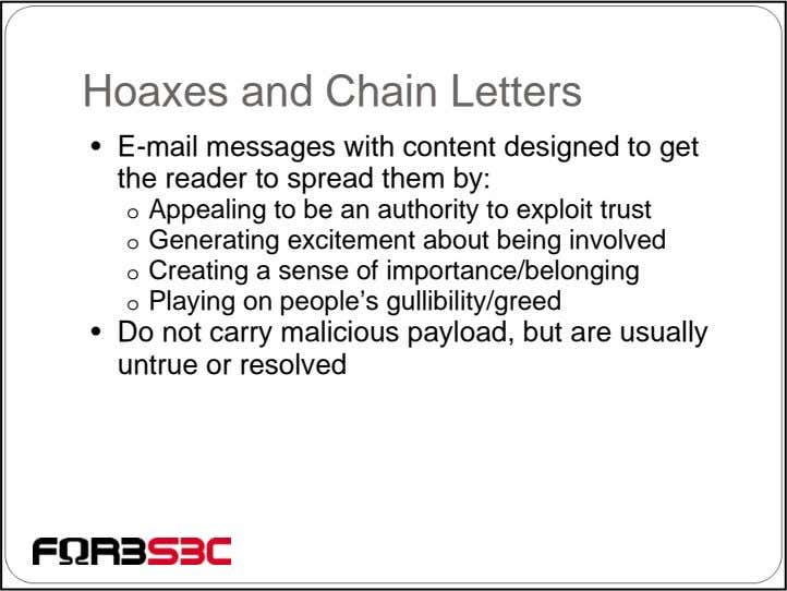 Hoaxes and Chain Letters • E-mail messages with content designed to get the reader to