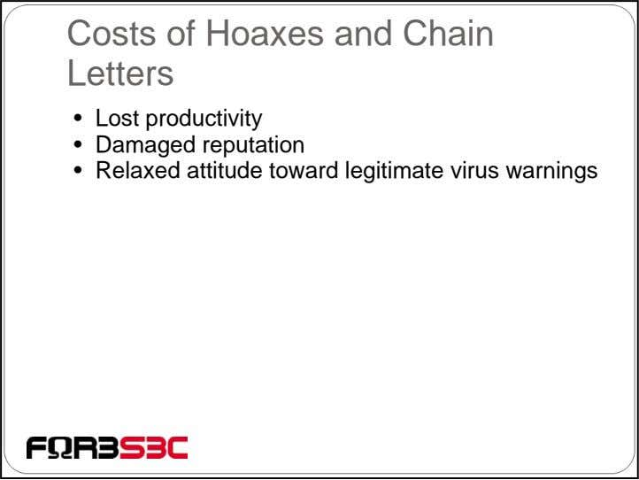 Costs of Hoaxes and Chain Letters • Lost productivity • Damaged reputation • Relaxed attitude