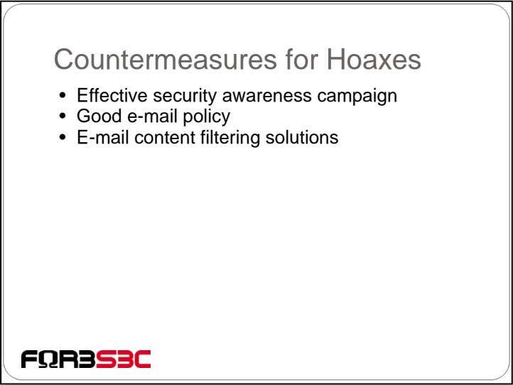 Countermeasures for Hoaxes • Effective security awareness campaign • Good e-mail policy • E-mail content