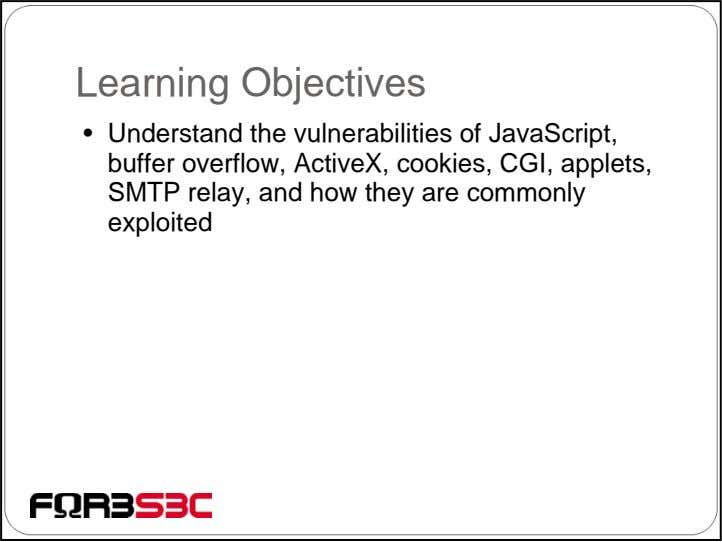 Learning Objectives • Understand the vulnerabilities of JavaScript, buffer overflow, ActiveX, cookies, CGI, applets,