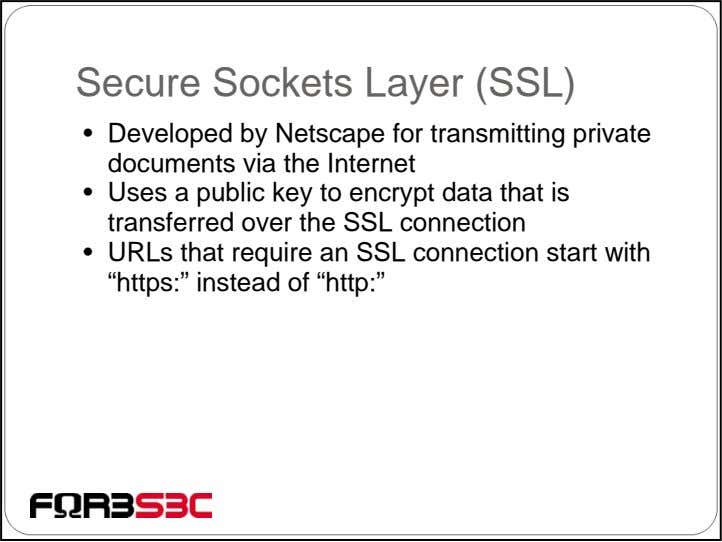 Secure Sockets Layer (SSL) • Developed by Netscape for transmitting private documents via the Internet