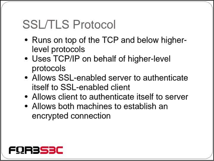 SSL/TLS Protocol • Runs on top of the TCP and below higher- level protocols •