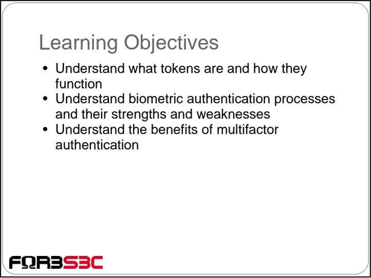 Learning Objectives • Understand what tokens are and how they function • Understand biometric authentication