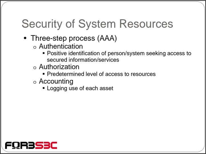 Security of System Resources • Three-step process (AAA) o Authentication Positive identification of person/system