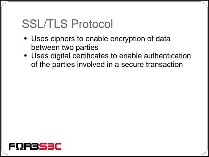 SSL/TLS Protocol • Uses ciphers to enable encryption of data between two parties • Uses