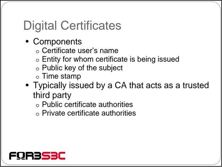 Digital Certificates • Components o Certificate user's name o Entity for whom certificate is being