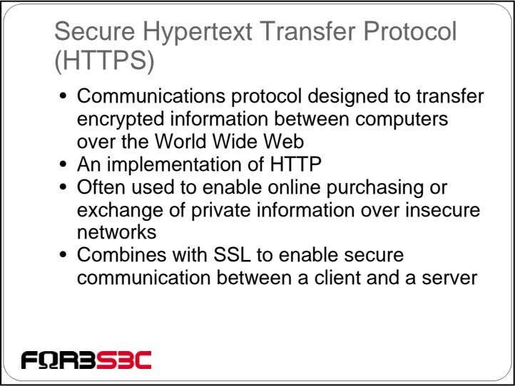 Secure Hypertext Transfer Protocol (HTTPS) • Communications protocol designed to transfer encrypted information
