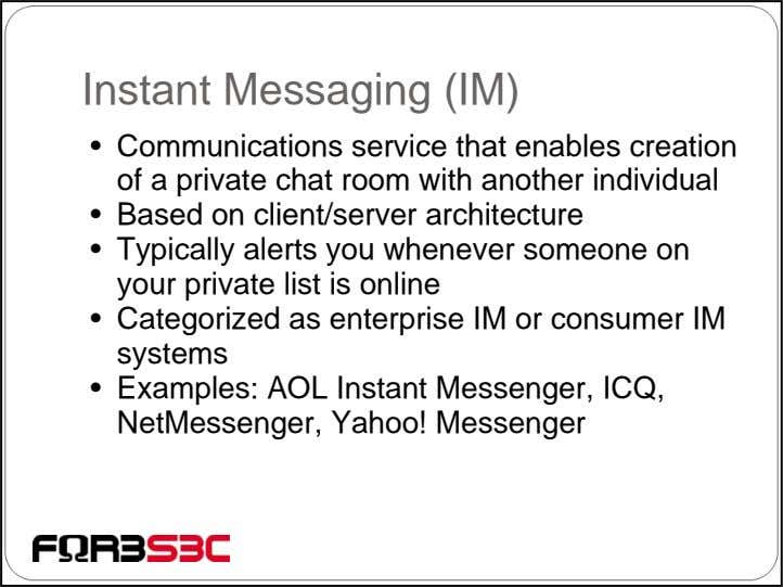 Instant Messaging (IM) • Communications service that enables creation of a private chat room with