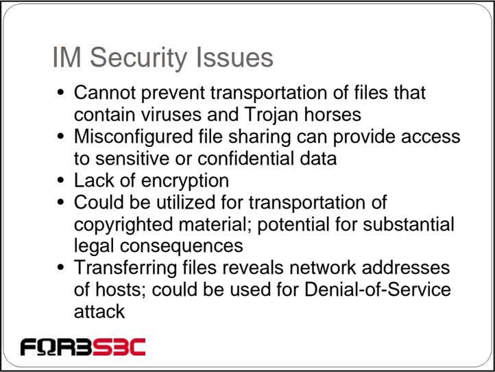 IM Security Issues • Cannot prevent transportation of files that contain viruses and Trojan horses