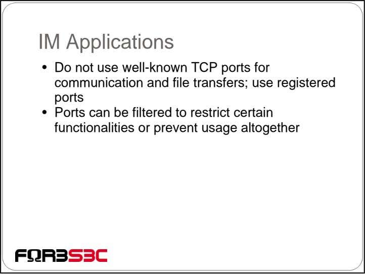 IM Applications • Do not use well-known TCP ports for communication and file transfers; use