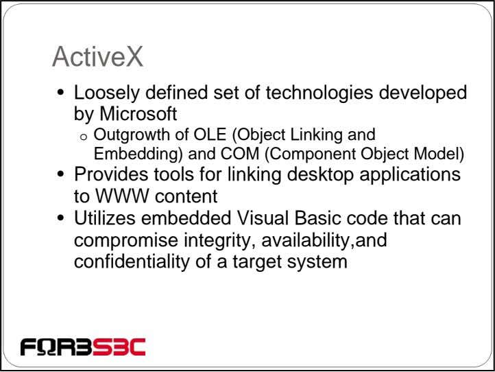 ActiveX • Loosely defined set of technologies developed by Microsoft o Outgrowth of OLE (Object