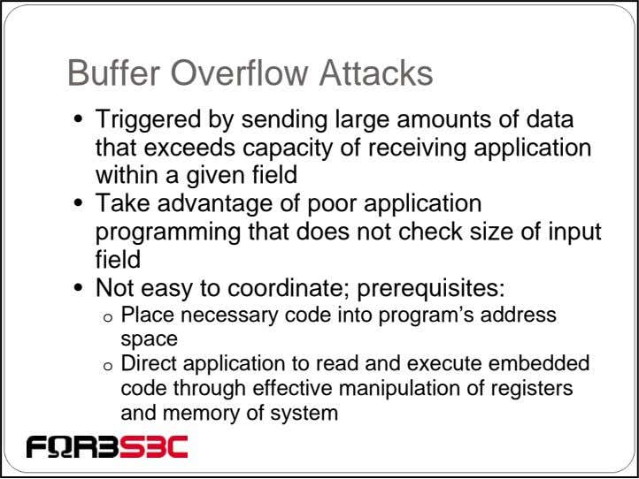 Buffer Overflow Attacks • Triggered by sending large amounts of data that exceeds capacity of