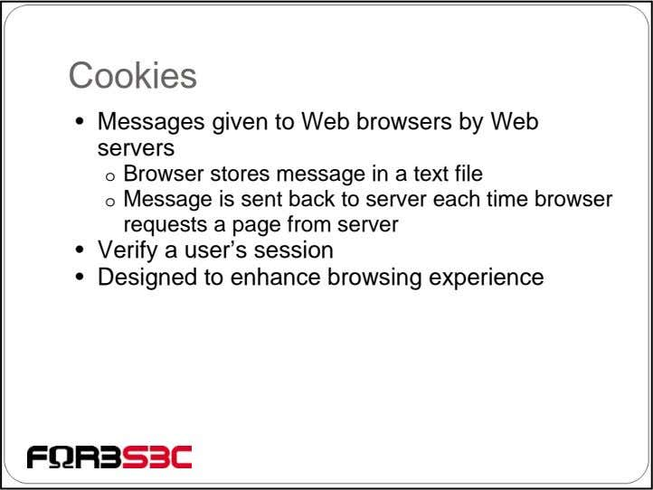 Cookies • Messages given to Web browsers by Web servers o Browser stores message in