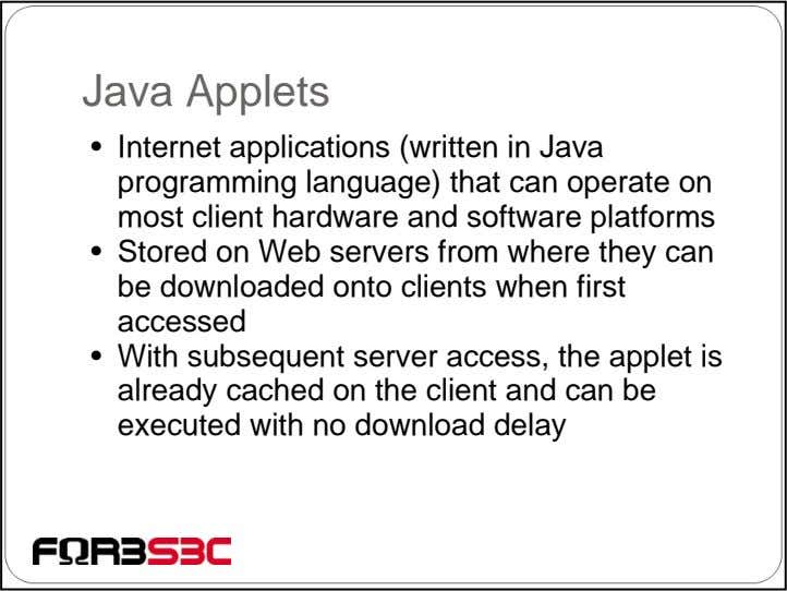 Java Applets • Internet applications (written in Java programming language) that can operate on most